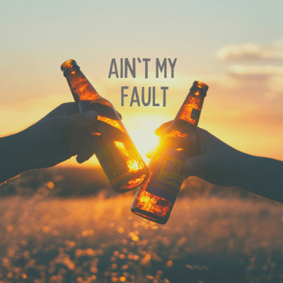 Ain't My Fault
