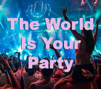 The World Is Your Party